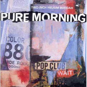 Pure Morning - Two Inch Helium Buddah (LP, Album) - USED