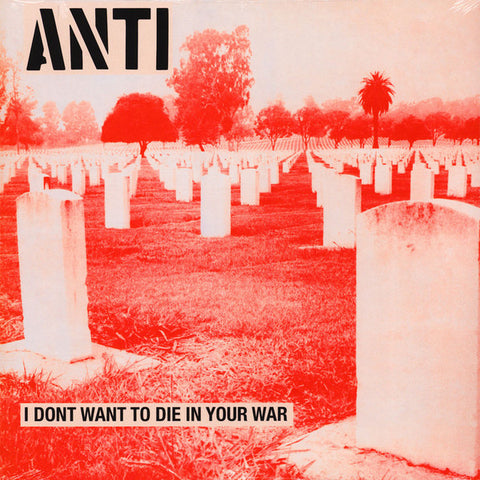 Anti (6) - I Don't Want To Die In Your War (LP, Album, RE) - NEW