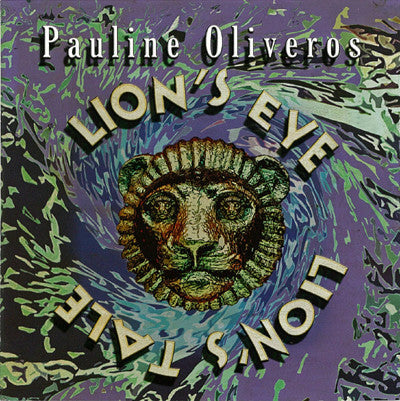 Pauline Oliveros - Lion's Eye / Lion's Tale (CD, Album) - USED