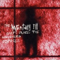 The Mentally Ill* - Gacy's Place: The Undiscovered Corpses (CD, Comp) - USED