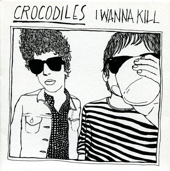 "Crocodiles - I Wanna Kill (7"") - NEW"
