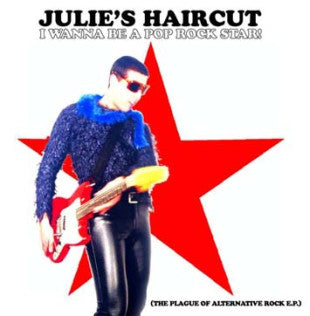 Julie's Haircut - I Wanna Be A Pop Rock Star! (The Plague Of Alternative Rock E.P.) (CD, EP) - USED