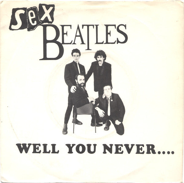 "Sex Beatles - Well You Never... (7"") - USED"