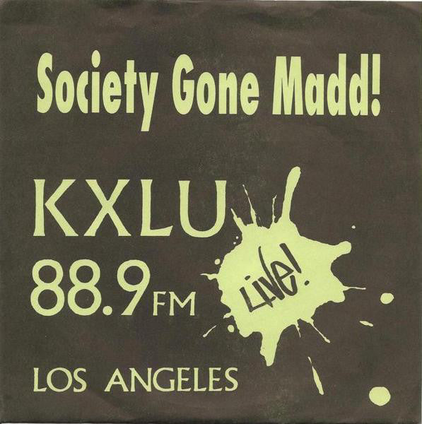 "Society Gone Madd!* - KXLU 88.9 FM Live! Los Angeles (7"", EP, Gre) - USED"