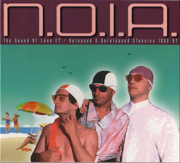 N.O.I.A. - The Sound Of Love EP * Released & Unreleased Classics 1983-87 (CD, Comp) - NEW