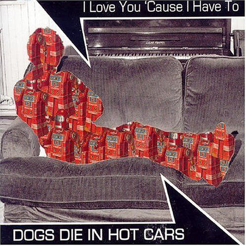 Dogs Die In Hot Cars - I Love You 'Cause I Have To (CD, Single) - USED