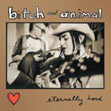 Bitch And Animal - Eternally Hard (CD) - NEW