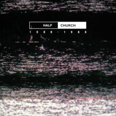 Half Church - 1980 - 1986 (LP, Comp) - NEW