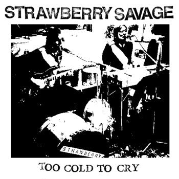"Strawberry Savage - Too Cold To Cry (7"") - NEW"
