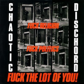 Chaotic Dischord - Fuck Religion, Fuck Politics, Fuck The Lot Of You! (LP, Album, RE) - NEW