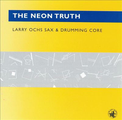 Larry Ochs Sax & Drumming Core - The Neon Truth (CD, Album) - USED