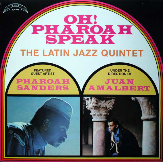 The Latin Jazz Quintet* Featured Guest Artist Pharoah Sanders  Under The Direction Of Juan Amalbért* - Oh! Pharoah Speak (LP, Album, RE) - NEW