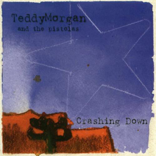 Teddy Morgan And The Pistolas (2) - Crashing Down (CD, Album) - USED