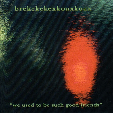 Brekekekexkoaxkoax - We Used To Be Such Good Friends (CDr) - USED