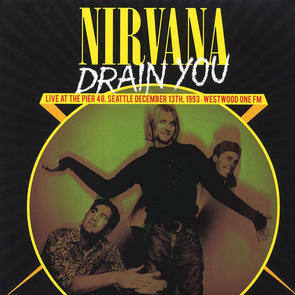 Nirvana - Drain You  (Live At The Pier 48, Seattle December 13th, 1993 - Westwood One FM)  (LP, Ltd, Unofficial) - NEW