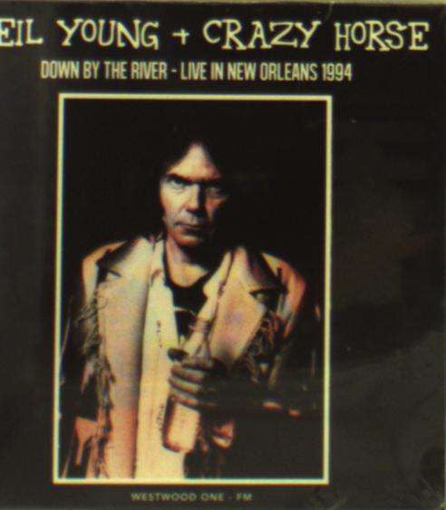 Neil Young & Crazy Horse - Down By The River - Live In New Orleans 1994 (CD, Unofficial) - NEW