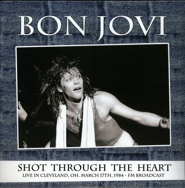Bon Jovi - Shot Through The Heart, Live In Cleveland, OH. March 17th, 1984 - FM Broadcast (2xLP, Ltd, Unofficial) - NEW
