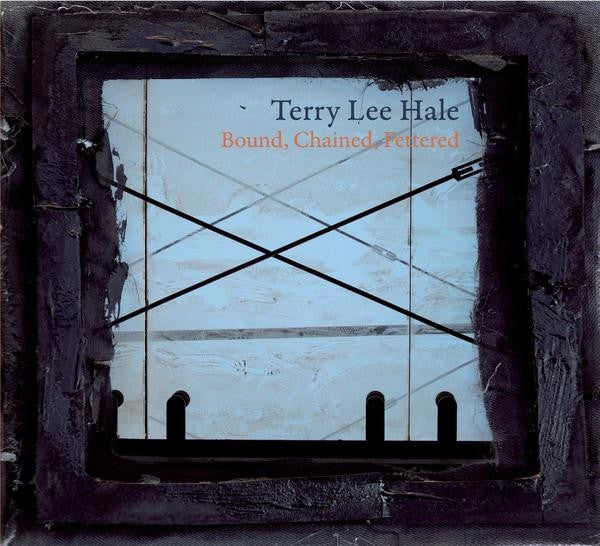 Terry Lee Hale - Bound, Chained, Fettered (CD, Album) - NEW