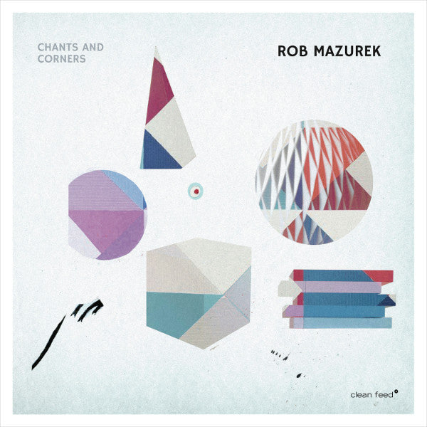 Rob Mazurek - Chants And Corners (CD, Album) - NEW