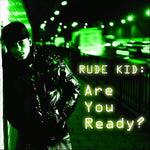 Rude Kid - Are You Ready?