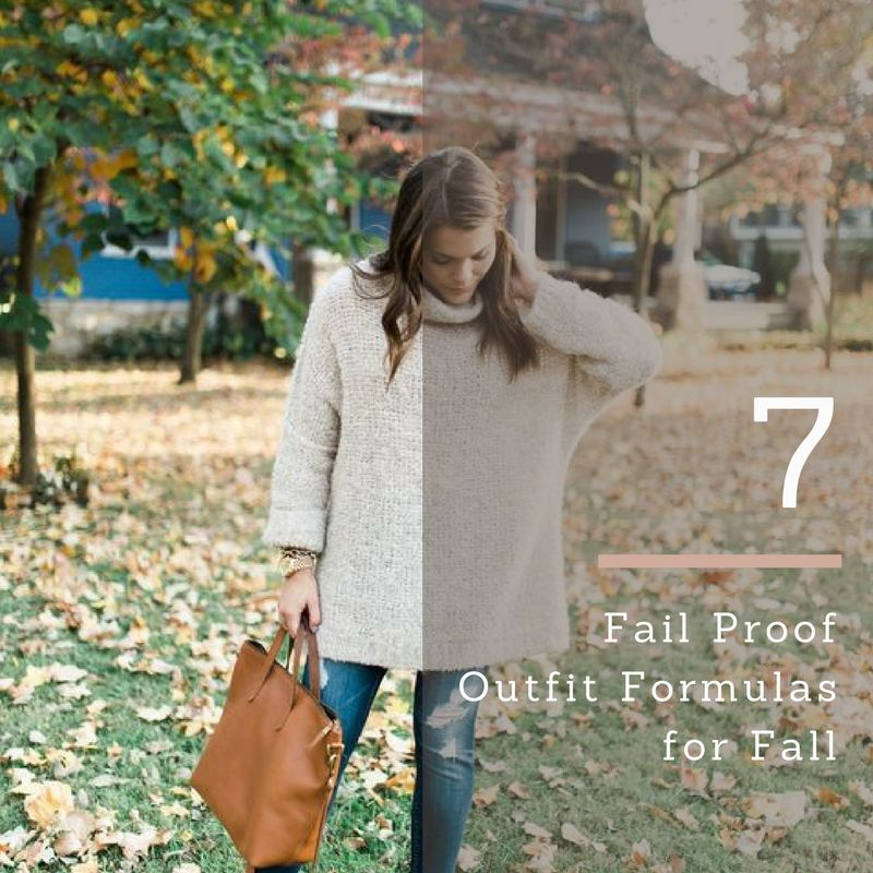 7 FAIL PROOF FALL OUTFIT FORMULAS FOR FALL
