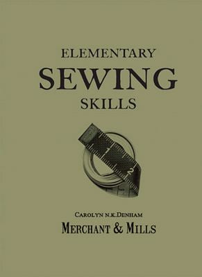 Elementary Sewing Skills Merchant and Mills