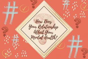 How Does Your Relationship Affect Your Mental Health?