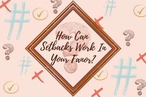 How Can Setbacks Work In Your Favor?