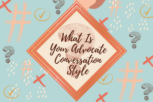 What Is Your Advocate Conversation Style?