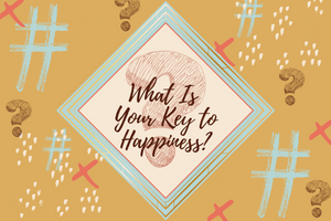 What Is Your Key to Happiness?