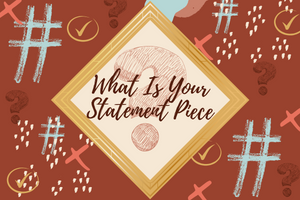 What Is Your Statement Piece?