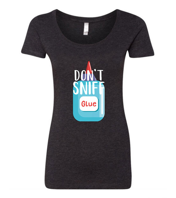 Don't Sniff Glue Scooped Tee