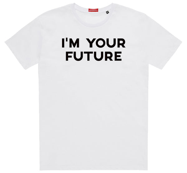 I'm Your Future White T-Shirt