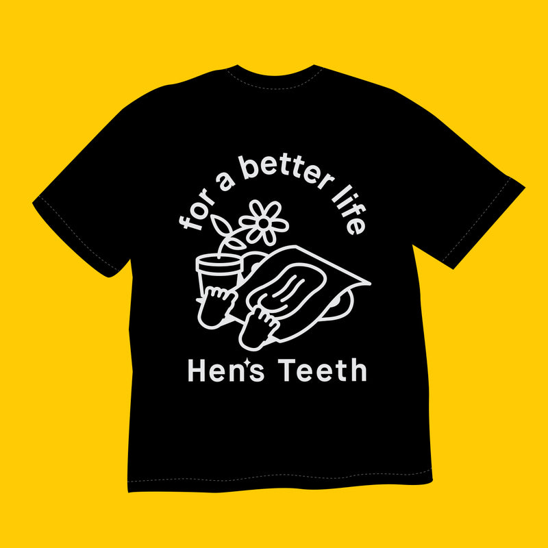Hen's Teeth: For a Better Life Tee (Black) - Hen's Teeth Store