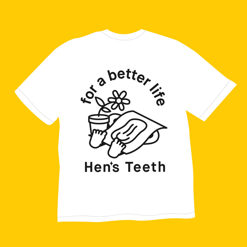 Hen's Teeth: For a Better Life Tee (White) - Hen's Teeth Store