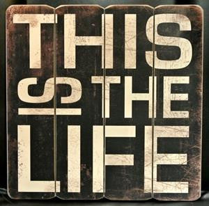 "sign - this is the life - 15""X15"""