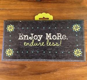 Sign - Enjoy More. Endure Less!