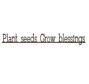Sign: Plant Seeds Grow Blessings