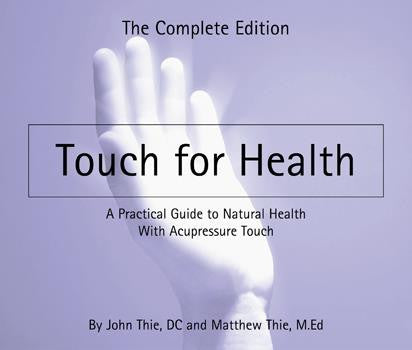 Touch for Health:  The Complete Edition by John Thie and Matthew Thie