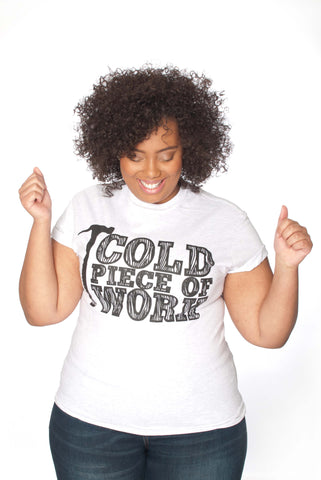 Cold Piece of Work Unisex Tee