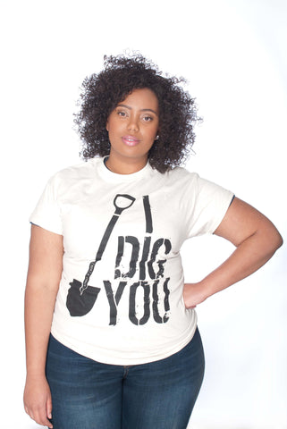 I Dig You Unisex Tee