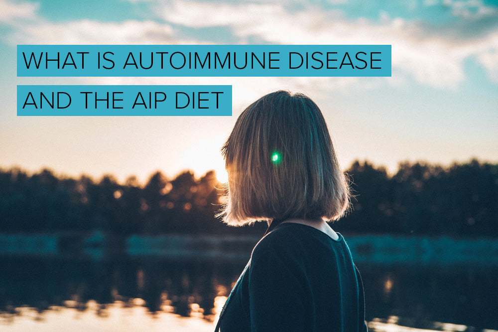 WHAT IS AUTOIMMUNE DISEASE AND THE AIP DIET