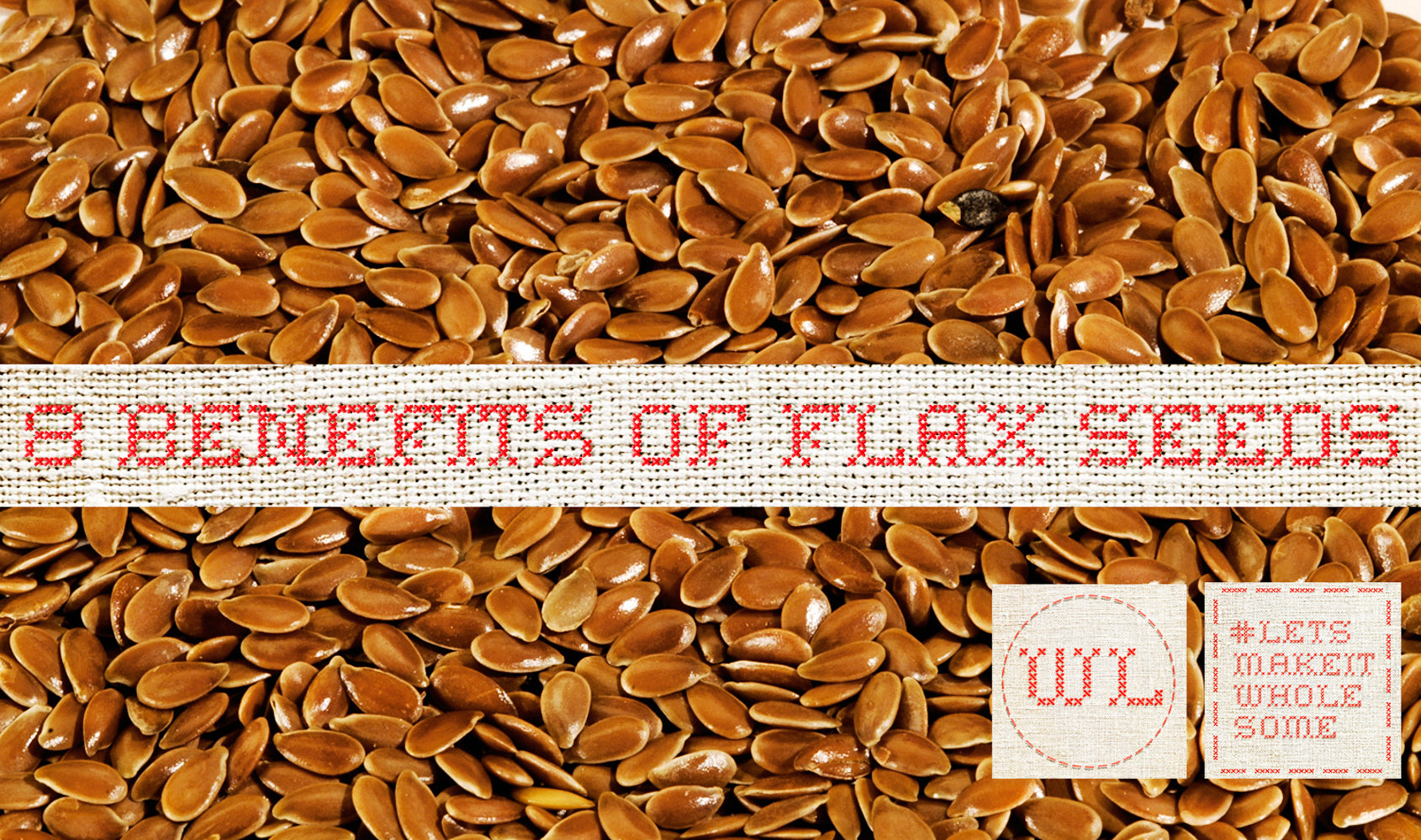 8 Wholesome Benefits of Eating Flax Seeds