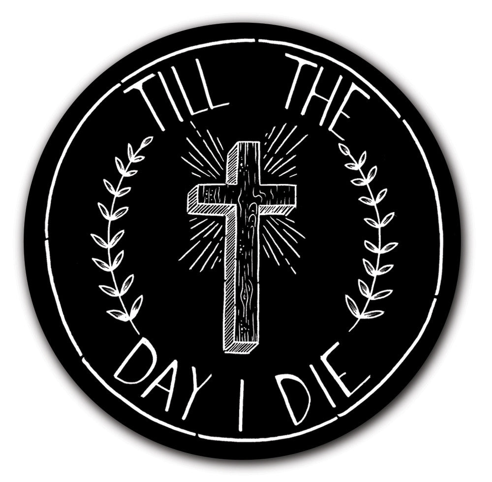 Till The Day I Die Circle Sticker