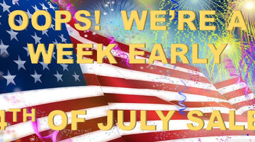 Oops!  We're a week early 4th of July sale
