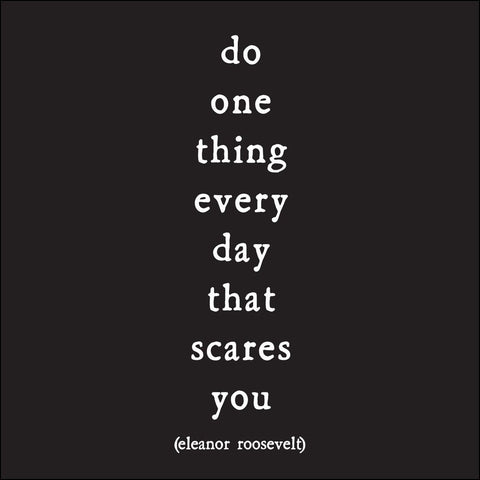 "Copy of ""Do one thing every day that scares you…"" Eleanor Roosevelt- Quotable Card"