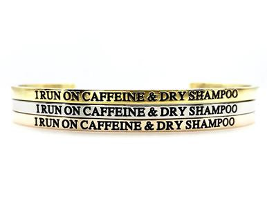 I Run on Caffeine & Dry Shampoo Bangle