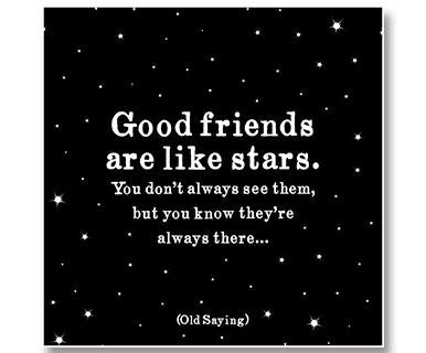 Good Friends Are Like Stars. You Don't Always See Them - Quotable