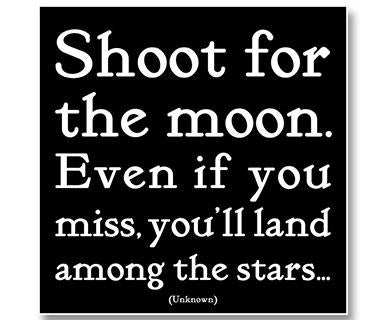 Shoot For The Moon. Even If You Miss, You'll Land Among The Stars - Quotable