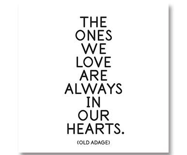 The Ones We Love Are Always In Our Hearts - Quotable